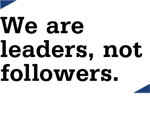 We are leaders, not followers.